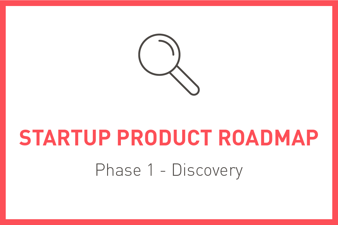 The Startup Product Roadmap, Phase 1 - Product Discovery